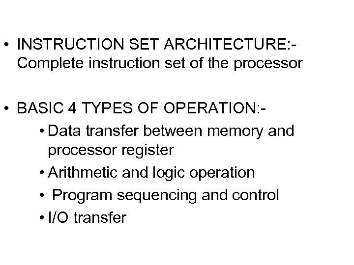 • INSTRUCTION SET ARCHITECTURE: Complete instruction set of the processor • BASIC 4