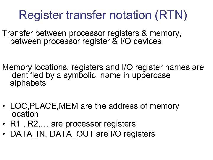 Register transfer notation (RTN) Transfer between processor registers & memory, between processor register &