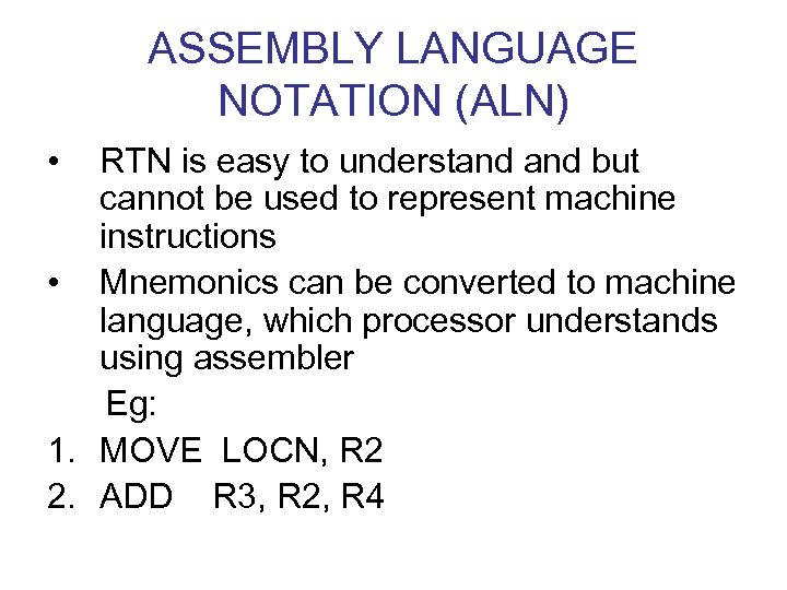 ASSEMBLY LANGUAGE NOTATION (ALN) • RTN is easy to understand but cannot be used