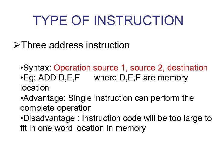 TYPE OF INSTRUCTION Ø Three address instruction • Syntax: Operation source 1, source 2,