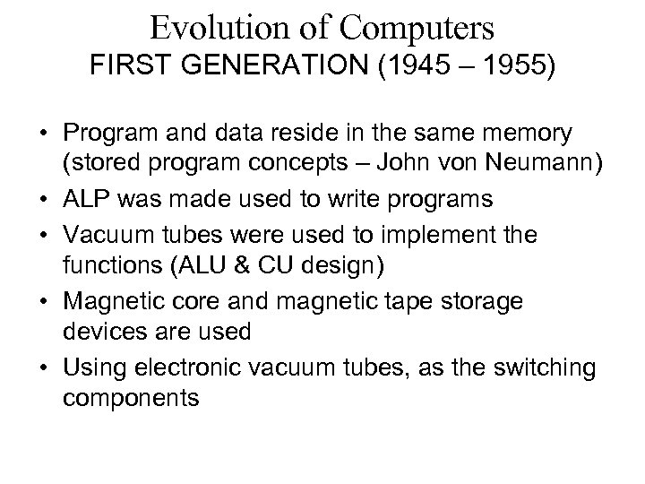 Evolution of Computers FIRST GENERATION (1945 – 1955) • Program and data reside in