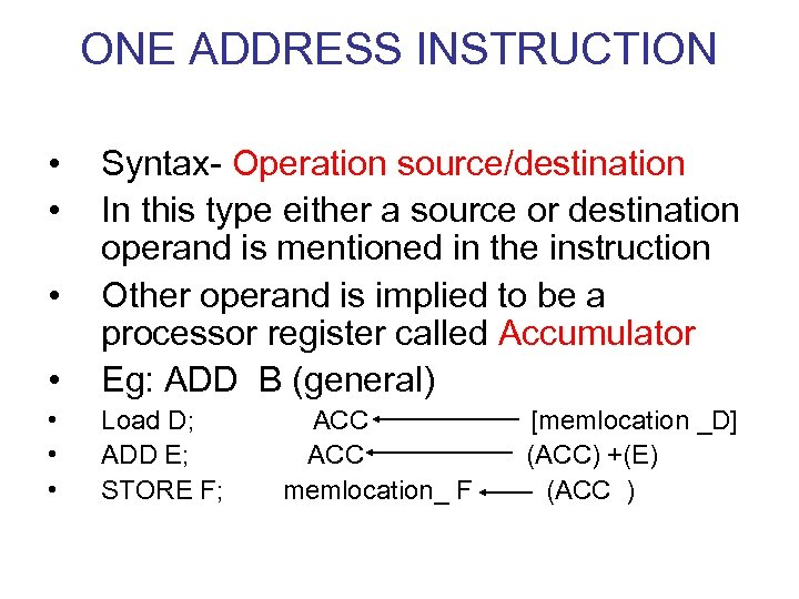 ONE ADDRESS INSTRUCTION • • • Syntax- Operation source/destination In this type either a