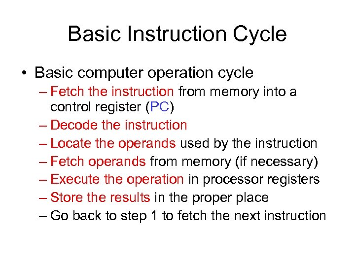 Basic Instruction Cycle • Basic computer operation cycle – Fetch the instruction from memory