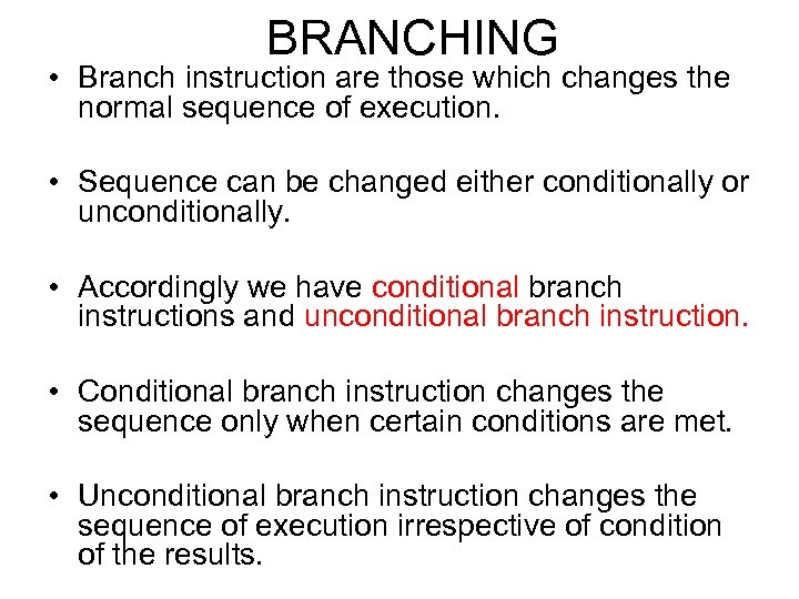 BRANCHING • Branch instruction are those which changes the normal sequence of execution. •