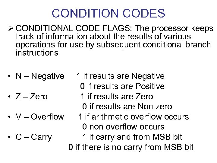 CONDITION CODES Ø CONDITIONAL CODE FLAGS: The processor keeps track of information about the
