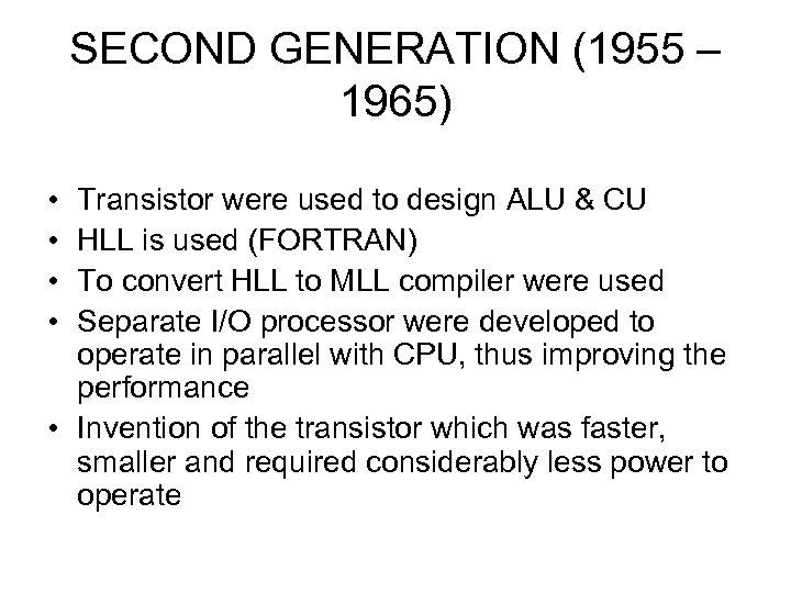 SECOND GENERATION (1955 – 1965) • • Transistor were used to design ALU &