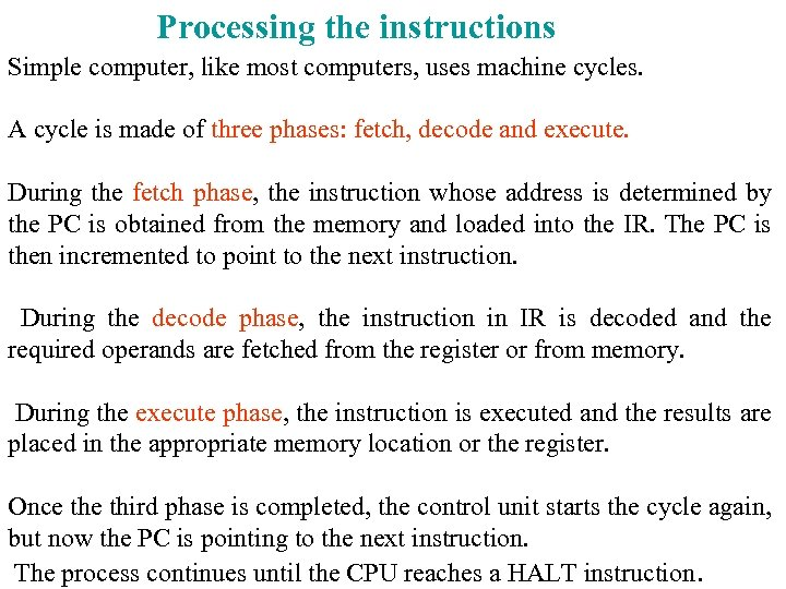 Processing the instructions Simple computer, like most computers, uses machine cycles. A cycle is