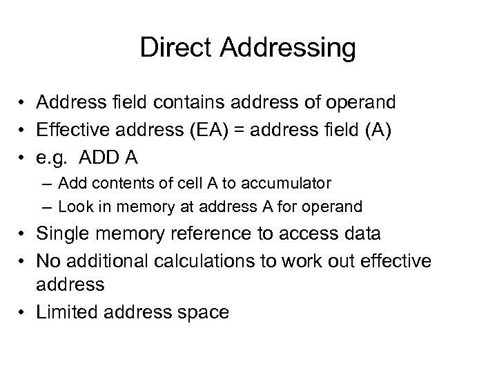 Direct Addressing • Address field contains address of operand • Effective address (EA) =