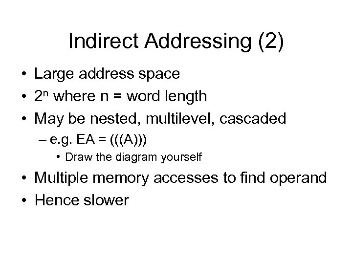 Indirect Addressing (2) • Large address space • 2 n where n = word