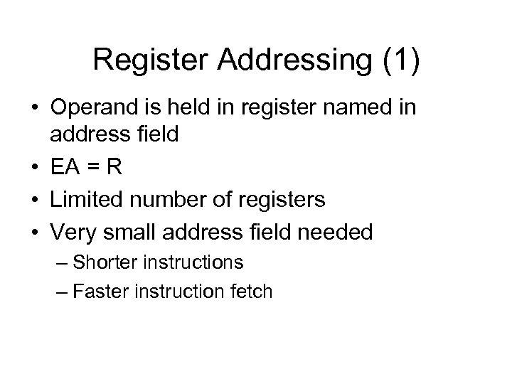Register Addressing (1) • Operand is held in register named in address field •