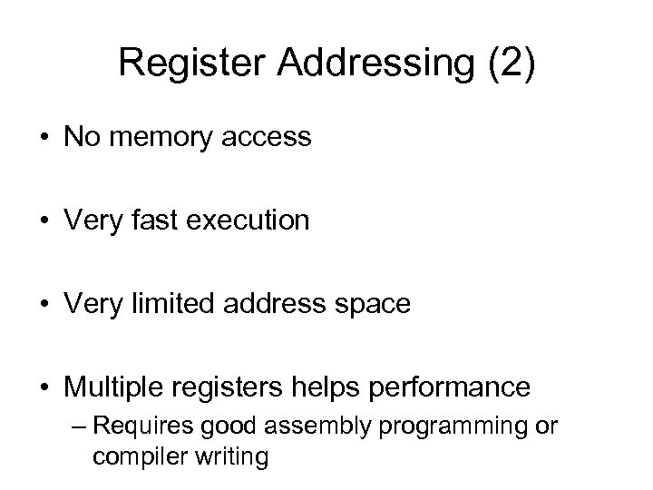 Register Addressing (2) • No memory access • Very fast execution • Very limited
