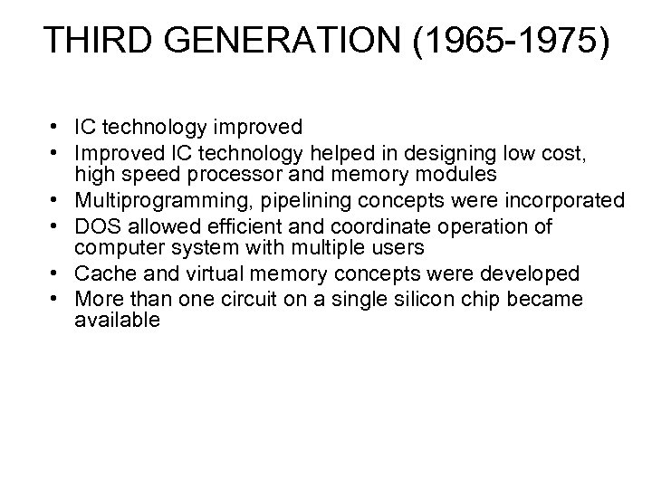 THIRD GENERATION (1965 -1975) • IC technology improved • Improved IC technology helped in