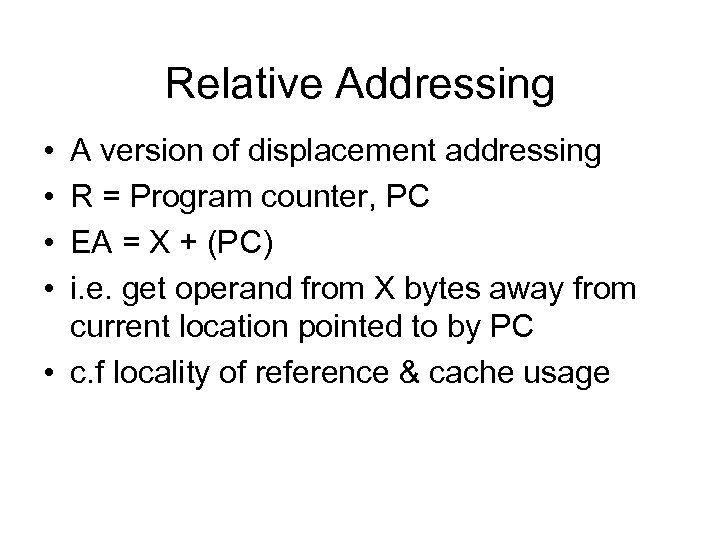 Relative Addressing • • A version of displacement addressing R = Program counter, PC