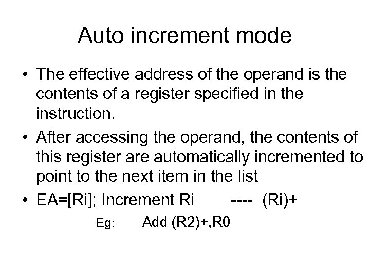 Auto increment mode • The effective address of the operand is the contents of