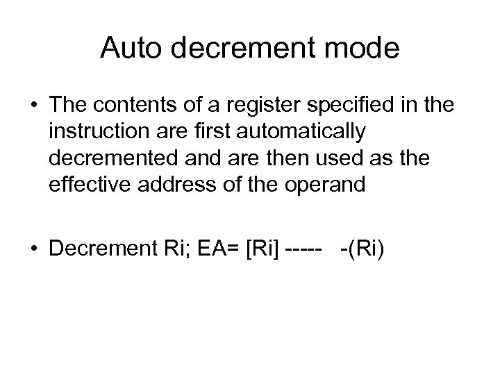 Auto decrement mode • The contents of a register specified in the instruction are