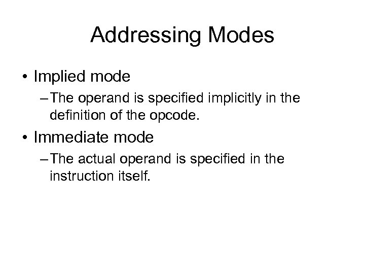 Addressing Modes • Implied mode – The operand is specified implicitly in the definition