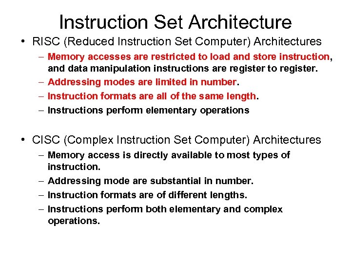 Instruction Set Architecture • RISC (Reduced Instruction Set Computer) Architectures – Memory accesses are