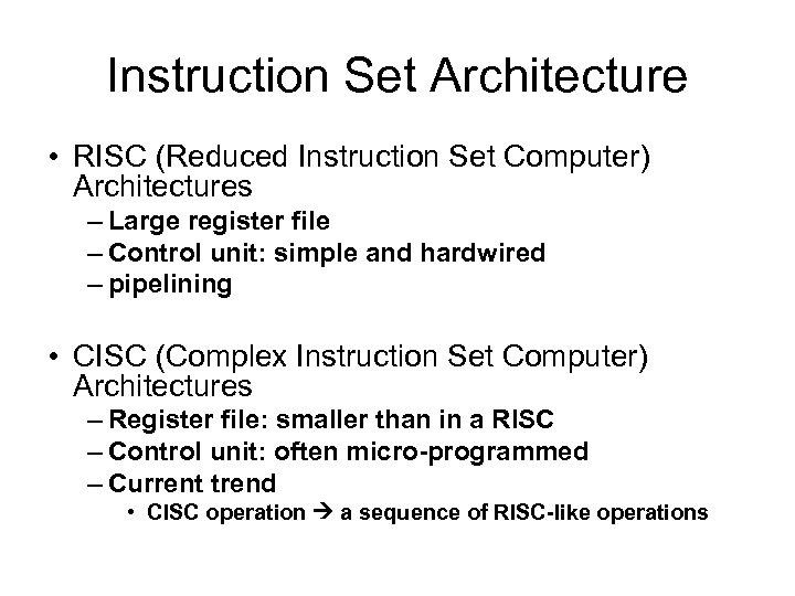 Instruction Set Architecture • RISC (Reduced Instruction Set Computer) Architectures – Large register file