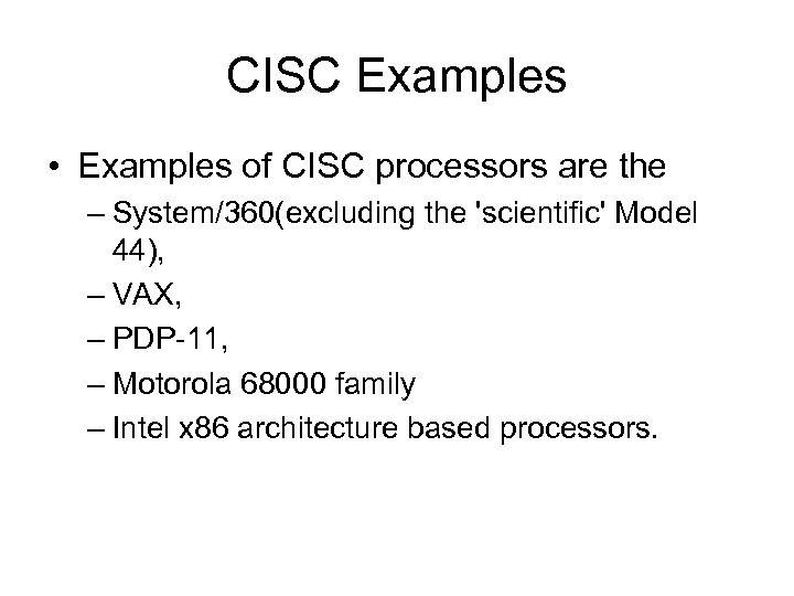 CISC Examples • Examples of CISC processors are the – System/360(excluding the 'scientific' Model