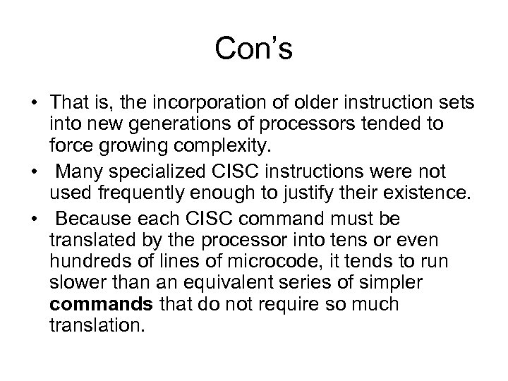 Con's • That is, the incorporation of older instruction sets into new generations of