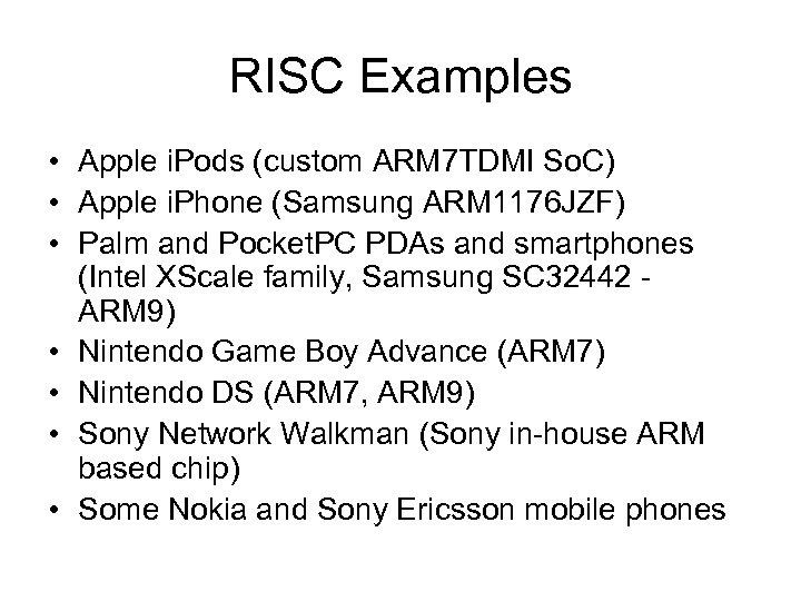 RISC Examples • Apple i. Pods (custom ARM 7 TDMI So. C) • Apple