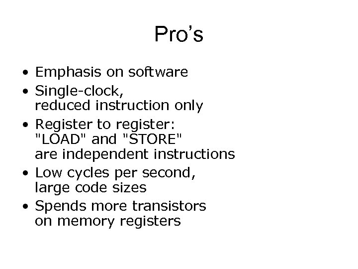 Pro's • Emphasis on software • Single-clock, reduced instruction only • Register to register: