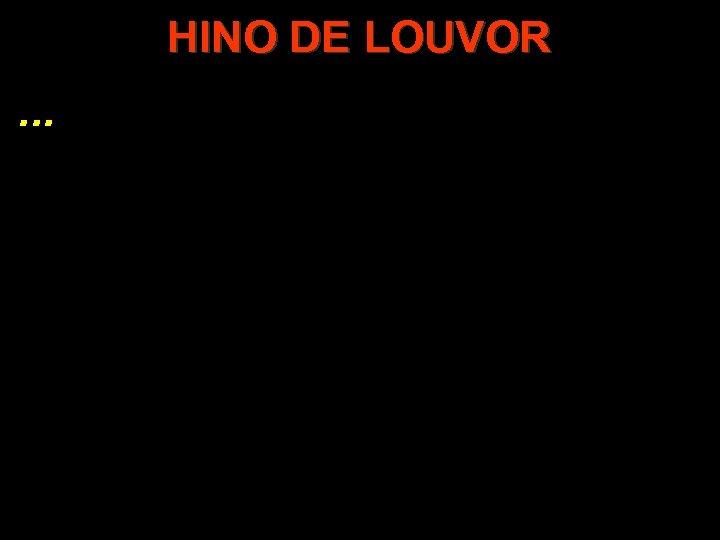 HINO DE LOUVOR. . .