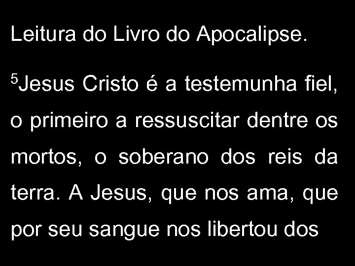 Leitura do Livro do Apocalipse. 5 Jesus Cristo é a testemunha fiel, o primeiro