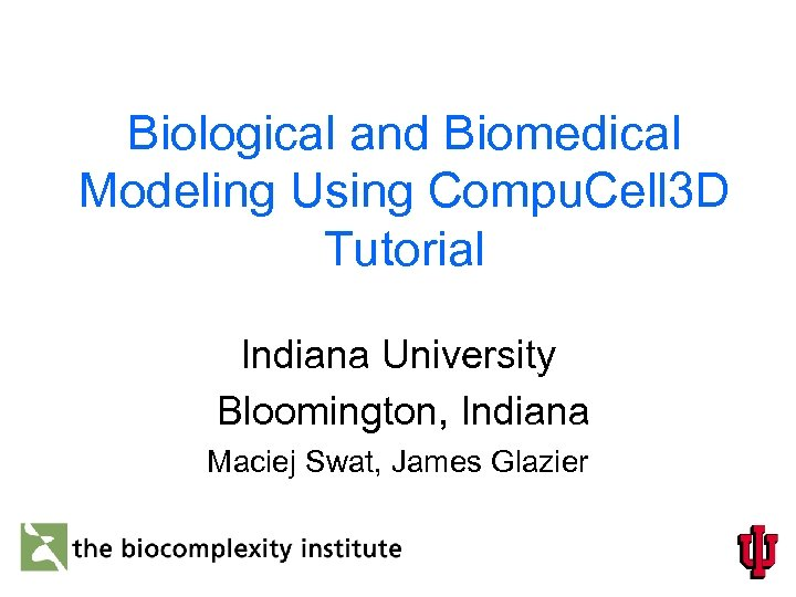 Biological and Biomedical Modeling Using Compu. Cell 3 D Tutorial Indiana University Bloomington, Indiana