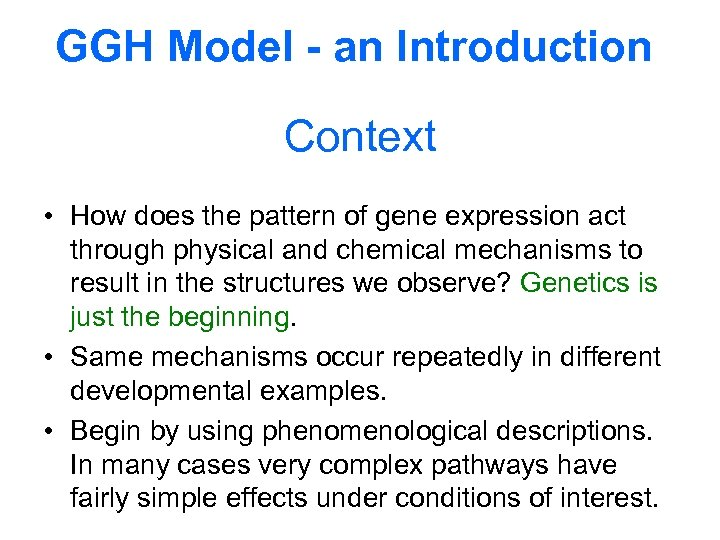 GGH Model - an Introduction Context • How does the pattern of gene expression