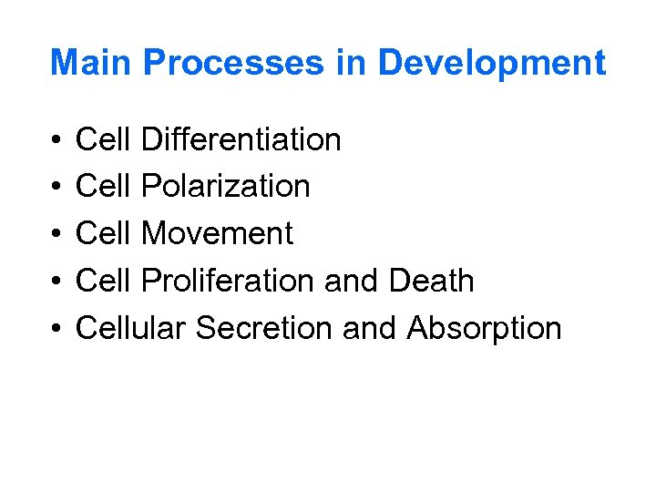 Main Processes in Development • • • Cell Differentiation Cell Polarization Cell Movement Cell