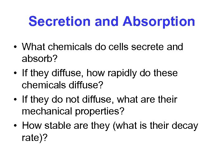 Secretion and Absorption • What chemicals do cells secrete and absorb? • If they