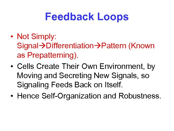 Feedback Loops • Not Simply: Signal Differentiation Pattern (Known as Prepatterning). • Cells Create