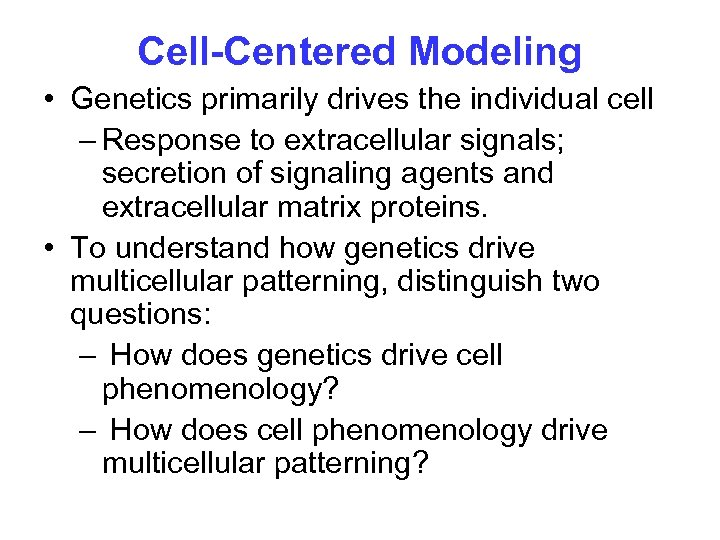 Cell-Centered Modeling • Genetics primarily drives the individual cell – Response to extracellular signals;
