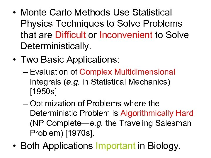 • Monte Carlo Methods Use Statistical Physics Techniques to Solve Problems that are