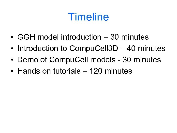 Timeline • • GGH model introduction – 30 minutes Introduction to Compu. Cell 3