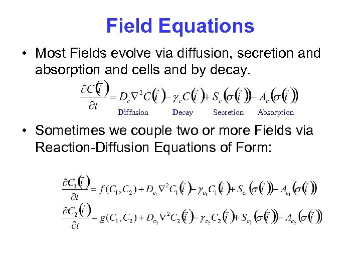 Field Equations • Most Fields evolve via diffusion, secretion and absorption and cells and
