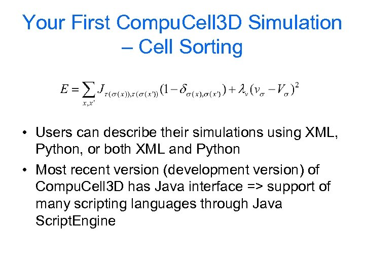 Your First Compu. Cell 3 D Simulation – Cell Sorting • Users can describe