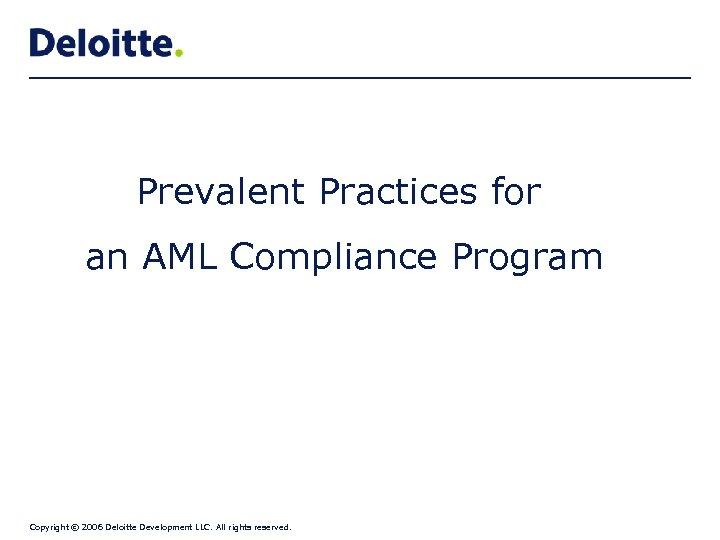 Prevalent Practices for an AML Compliance Program Copyright © 2006 Deloitte Development LLC. All
