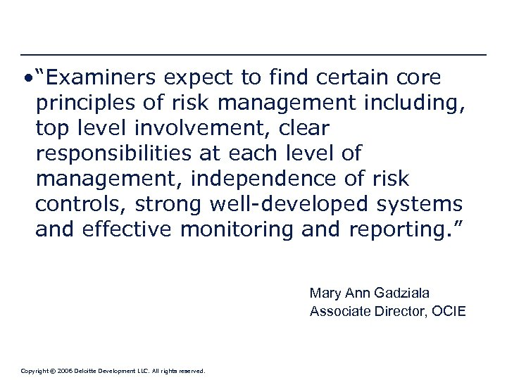 """• """"Examiners expect to find certain core principles of risk management including, top"""