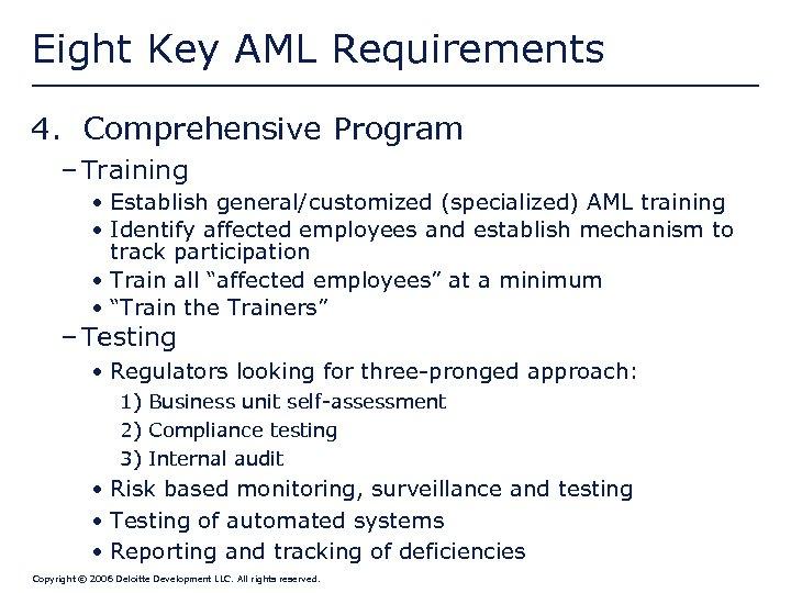 Eight Key AML Requirements 4. Comprehensive Program – Training • Establish general/customized (specialized) AML