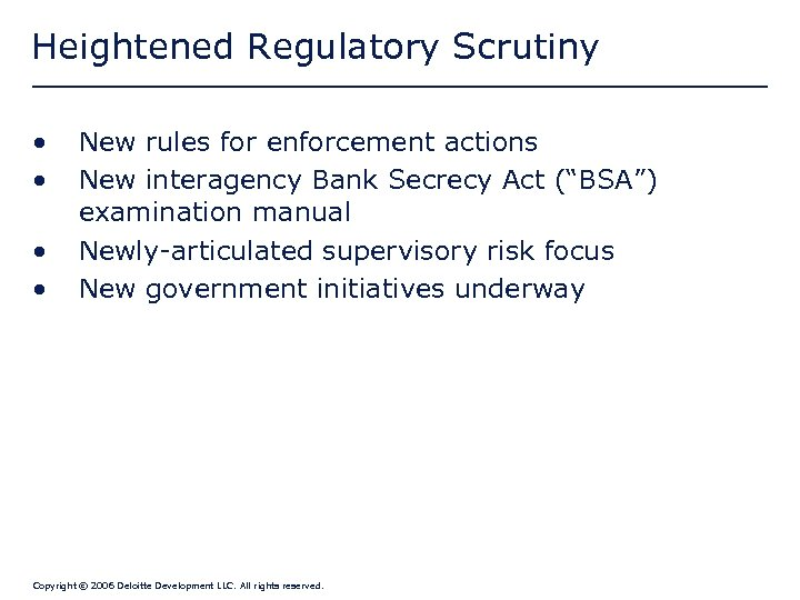 Heightened Regulatory Scrutiny • • New rules for enforcement actions New interagency Bank Secrecy