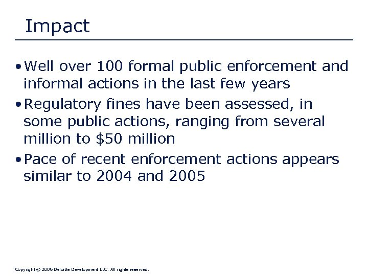 Impact • Well over 100 formal public enforcement and informal actions in the last