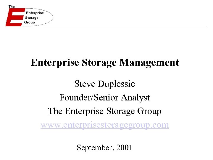 Enterprise Storage Management Steve Duplessie Founder/Senior Analyst The Enterprise Storage Group www. enterprisestoragegroup. com