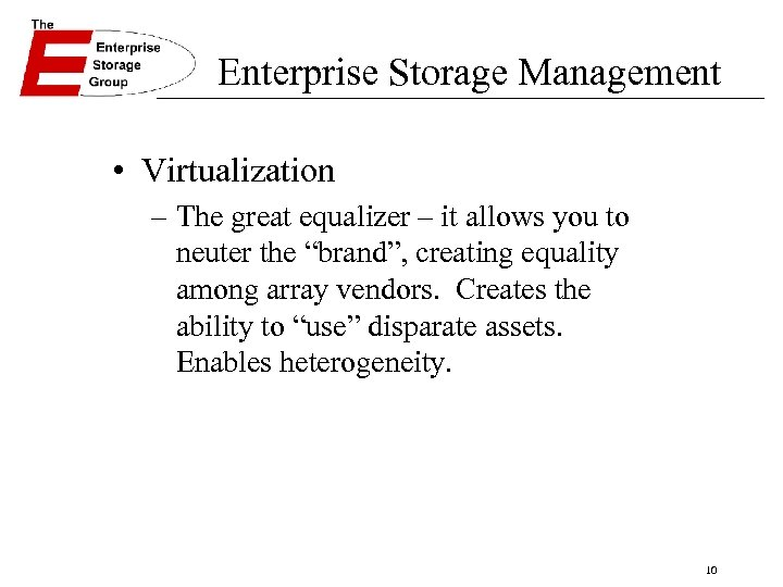 Enterprise Storage Management • Virtualization – The great equalizer – it allows you to