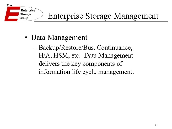 Enterprise Storage Management • Data Management – Backup/Restore/Bus. Continuance, H/A, HSM, etc. Data Management