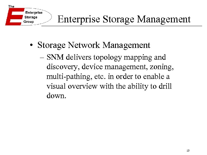 Enterprise Storage Management • Storage Network Management – SNM delivers topology mapping and discovery,