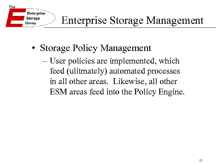 Enterprise Storage Management • Storage Policy Management – User policies are implemented, which feed