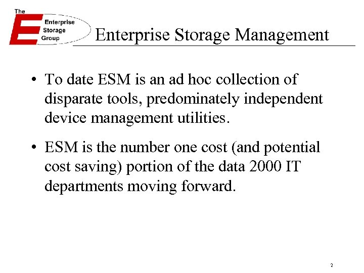 Enterprise Storage Management • To date ESM is an ad hoc collection of disparate