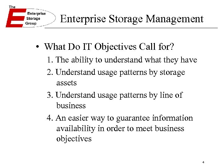 Enterprise Storage Management • What Do IT Objectives Call for? 1. The ability to